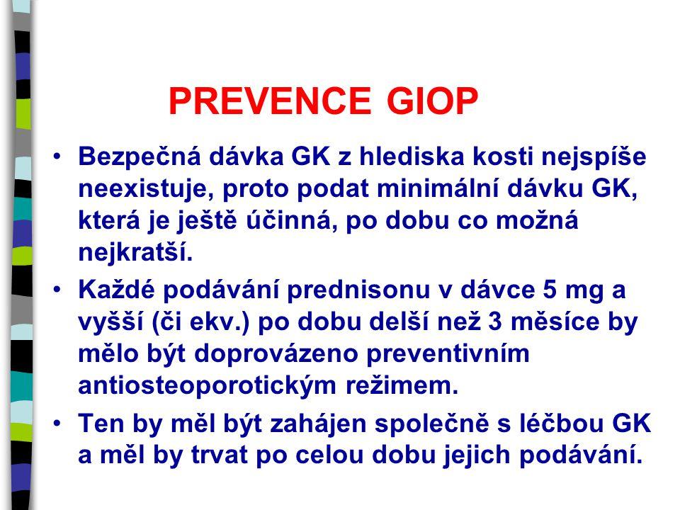 PREVENCE GIOP Bezpečná dávka GK z hlediska kosti nejspíše neexistuje, proto podat minimální dávku GK, která je ještě účinná, po dobu co možná nejkratš