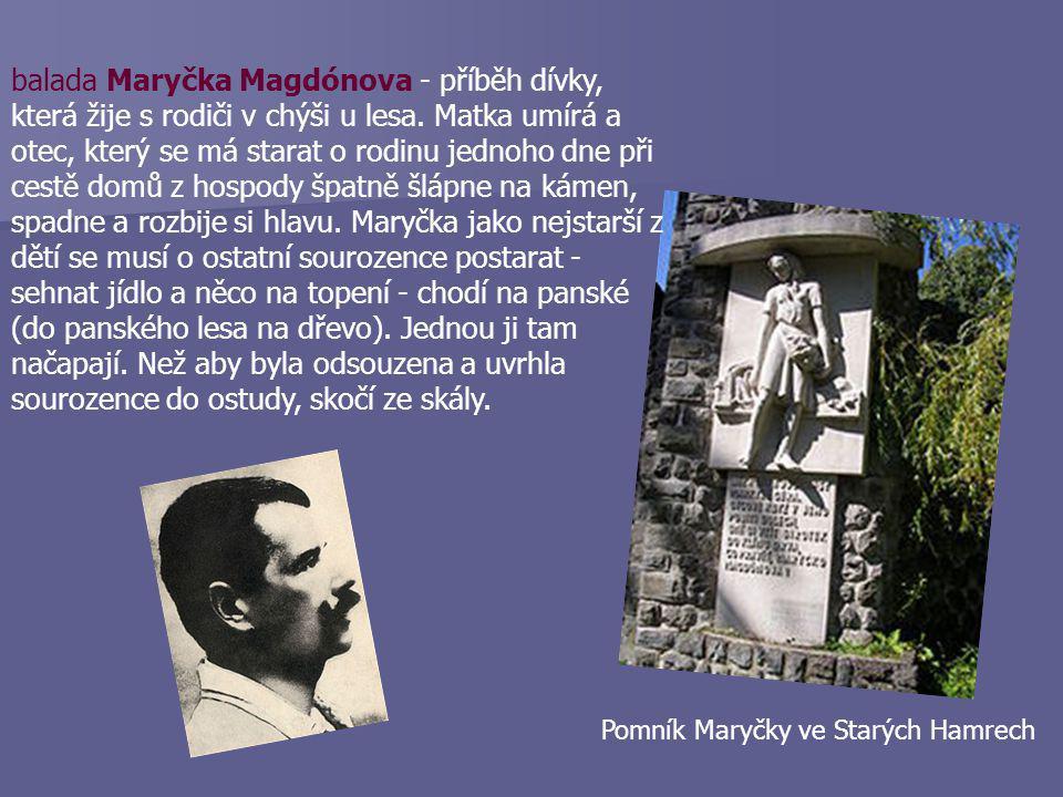 Dílo Slezské písně  jediná sbírka – Slezské písně  vystupuje jako mluvčí slezského lidu, jeho mstitel  rukopis poslal pod pseudonymem, autorství dl