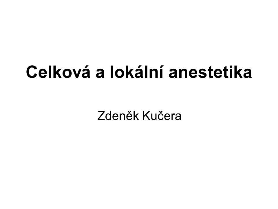 Celková a lokální anestetika Zdeněk Kučera