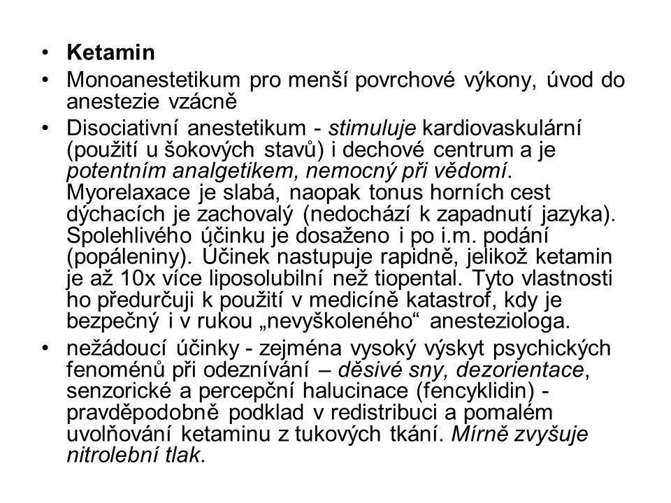Ketamin Monoanestetikum pro menší povrchové výkony, úvod do anestezie vzácně Disociativní anestetikum - stimuluje kardiovaskulární (použití u šokových