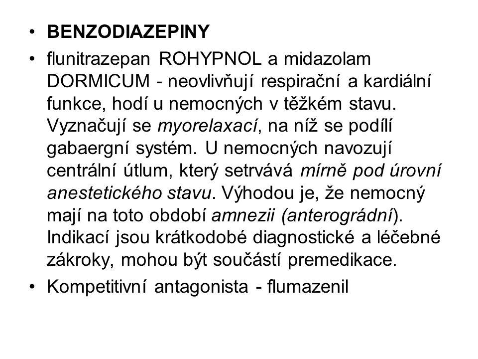 BENZODIAZEPINY flunitrazepan ROHYPNOL a midazolam DORMICUM - neovlivňují respirační a kardiální funkce, hodí u nemocných v těžkém stavu. Vyznačují se