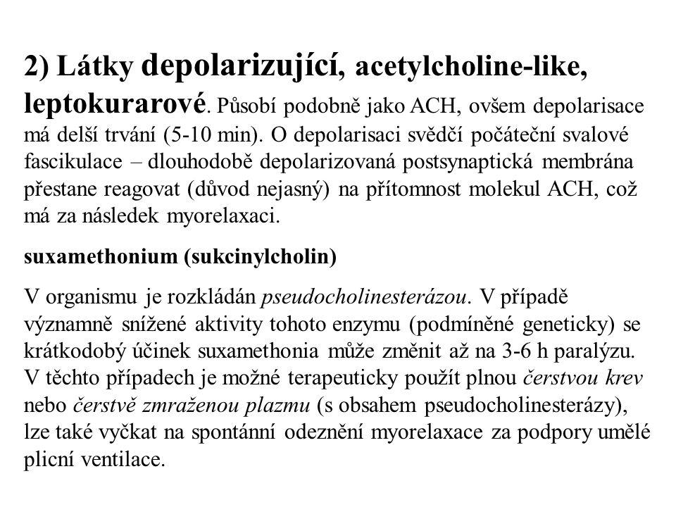 2) Látky depolarizující, acetylcholine-like, leptokurarové. Působí podobně jako ACH, ovšem depolarisace má delší trvání (5-10 min). O depolarisaci svě