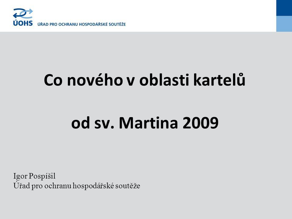 Co nového v oblasti kartelů od sv. Martina 2009 Igor Pospíšil Úřad pro ochranu hospodářské soutěže