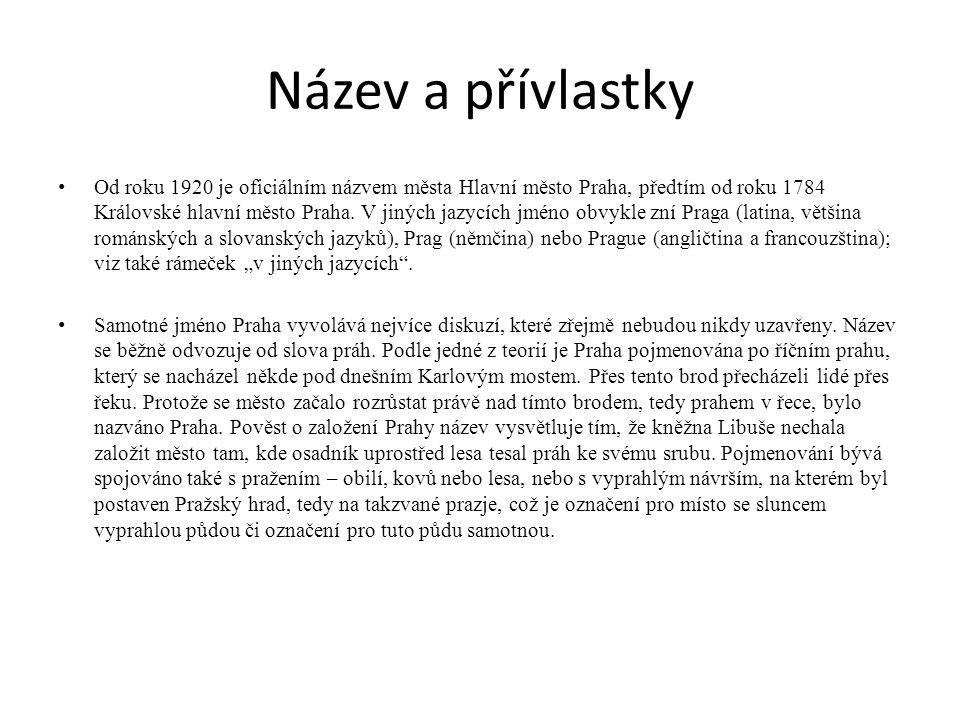 Název a přívlastky Od roku 1920 je oficiálním názvem města Hlavní město Praha, předtím od roku 1784 Královské hlavní město Praha. V jiných jazycích jm