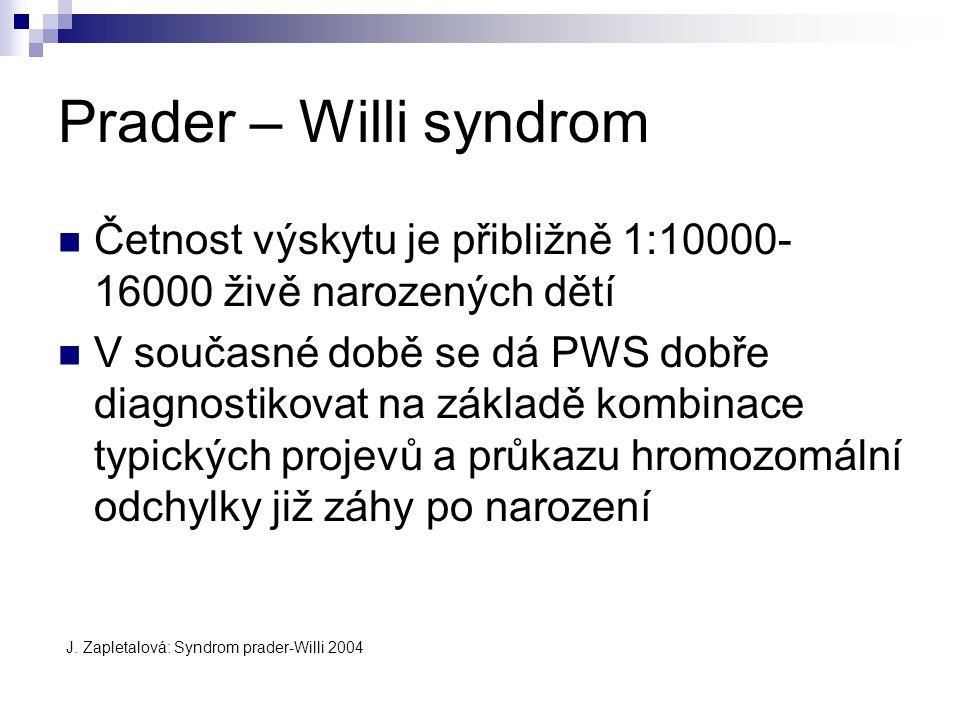 Prader – Willi syndrom Četnost výskytu je přibližně 1:10000- 16000 živě narozených dětí V současné době se dá PWS dobře diagnostikovat na základě kombinace typických projevů a průkazu hromozomální odchylky již záhy po narození J.