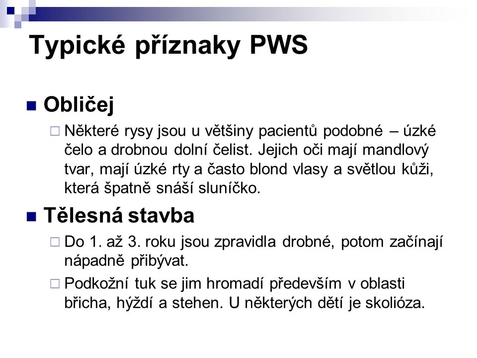 Typické příznaky PWS Obličej  Některé rysy jsou u většiny pacientů podobné – úzké čelo a drobnou dolní čelist.
