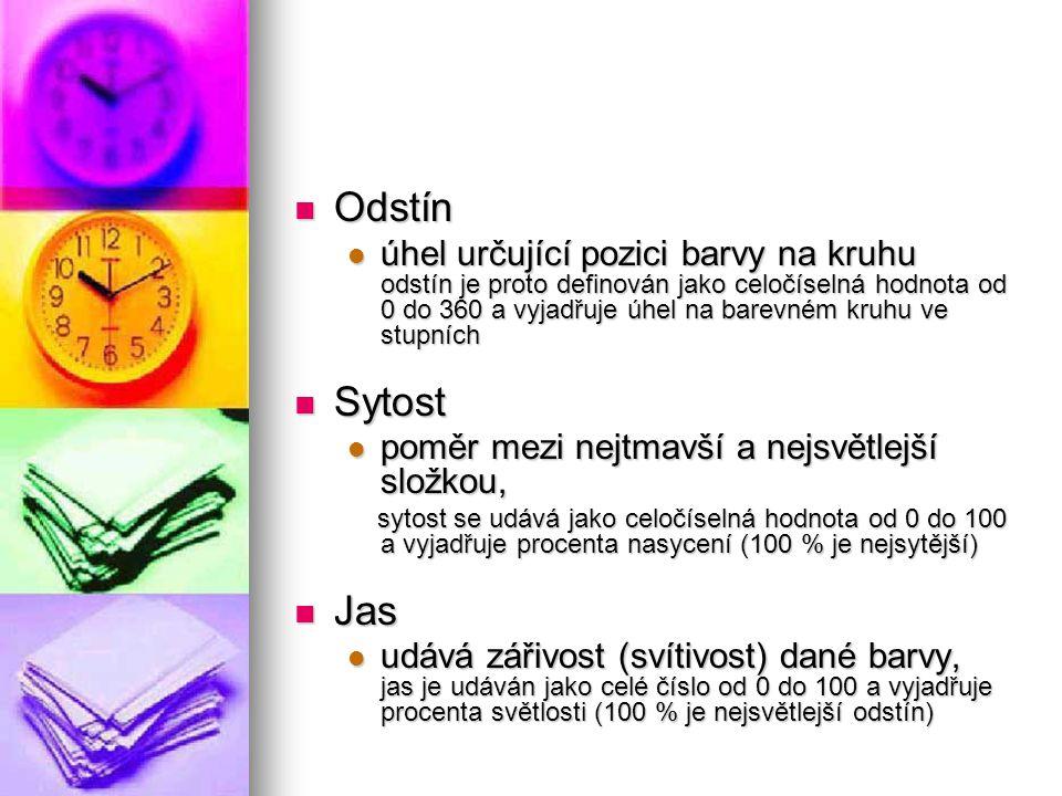 Odstín Odstín úhel určující pozici barvy na kruhu odstín je proto definován jako celočíselná hodnota od 0 do 360 a vyjadřuje úhel na barevném kruhu ve stupních úhel určující pozici barvy na kruhu odstín je proto definován jako celočíselná hodnota od 0 do 360 a vyjadřuje úhel na barevném kruhu ve stupních Sytost Sytost poměr mezi nejtmavší a nejsvětlejší složkou, poměr mezi nejtmavší a nejsvětlejší složkou, sytost se udává jako celočíselná hodnota od 0 do 100 a vyjadřuje procenta nasycení (100 % je nejsytější) sytost se udává jako celočíselná hodnota od 0 do 100 a vyjadřuje procenta nasycení (100 % je nejsytější) Jas Jas udává zářivost (svítivost) dané barvy, jas je udáván jako celé číslo od 0 do 100 a vyjadřuje procenta světlosti (100 % je nejsvětlejší odstín) udává zářivost (svítivost) dané barvy, jas je udáván jako celé číslo od 0 do 100 a vyjadřuje procenta světlosti (100 % je nejsvětlejší odstín)