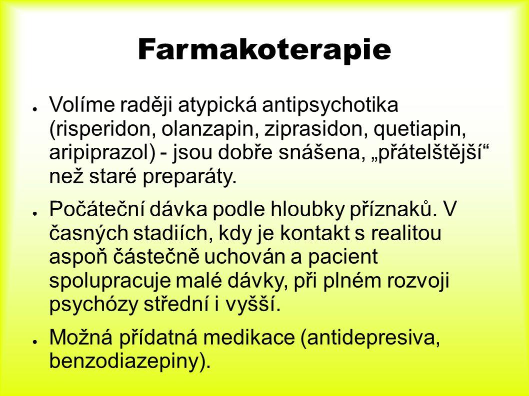 """Farmakoterapie ● Volíme raději atypická antipsychotika (risperidon, olanzapin, ziprasidon, quetiapin, aripiprazol) - jsou dobře snášena, """"přátelštější"""