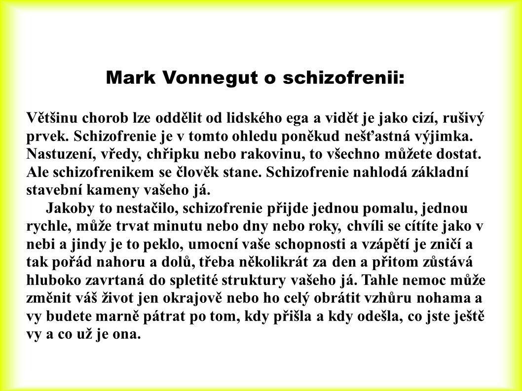 Mark Vonnegut o schizofrenii: Většinu chorob lze oddělit od lidského ega a vidět je jako cizí, rušivý prvek. Schizofrenie je v tomto ohledu poněkud ne