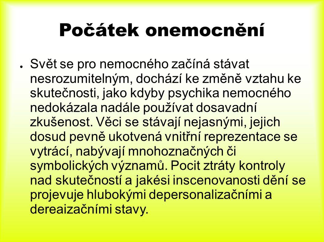Klinické formy ● Zdá se, že by mohlo jít o regresivní aktivi- zace adaptivních mechanismů psychiky ● Cílem je nastolit znovu kontrolu nad skutečností ● Jednotlivé formy pak podle toho, jak k tomu dojde ● Paranoidní (bludy a halucinace) ● Dezorganizovaná – hebefrenní (hravá, nesladěná aktivita, rozvolněné asociace, neadekvátní emoce) ● Katatonní (motorické příznaky, porucha volního jednání) ● Simplexní (stažení, otupení prožívání)