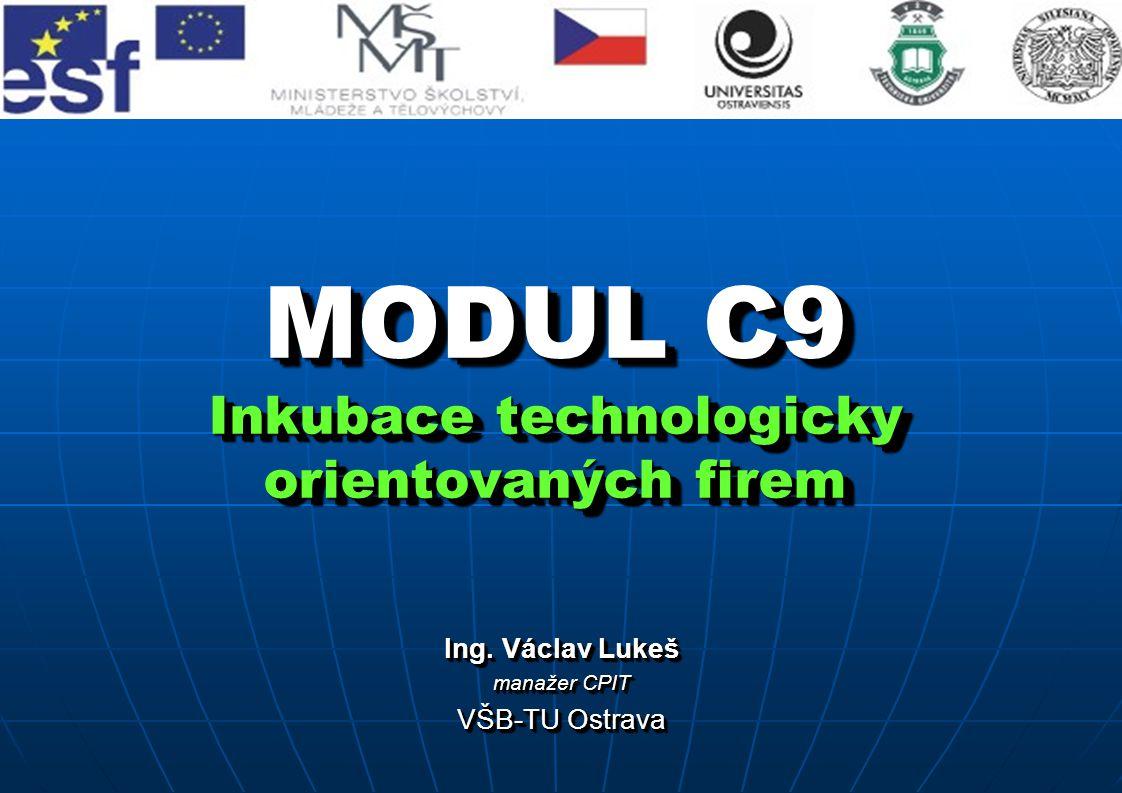 MODUL C9 Inkubace technologicky orientovaných firem Ing.