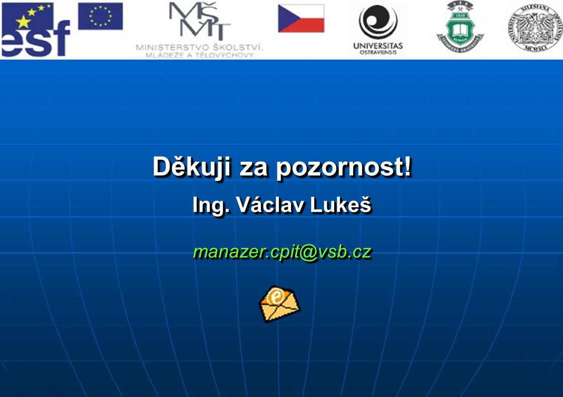 Děkuji za pozornost. Ing. Václav Lukeš manazer.cpit@vsb.cz Děkuji za pozornost.