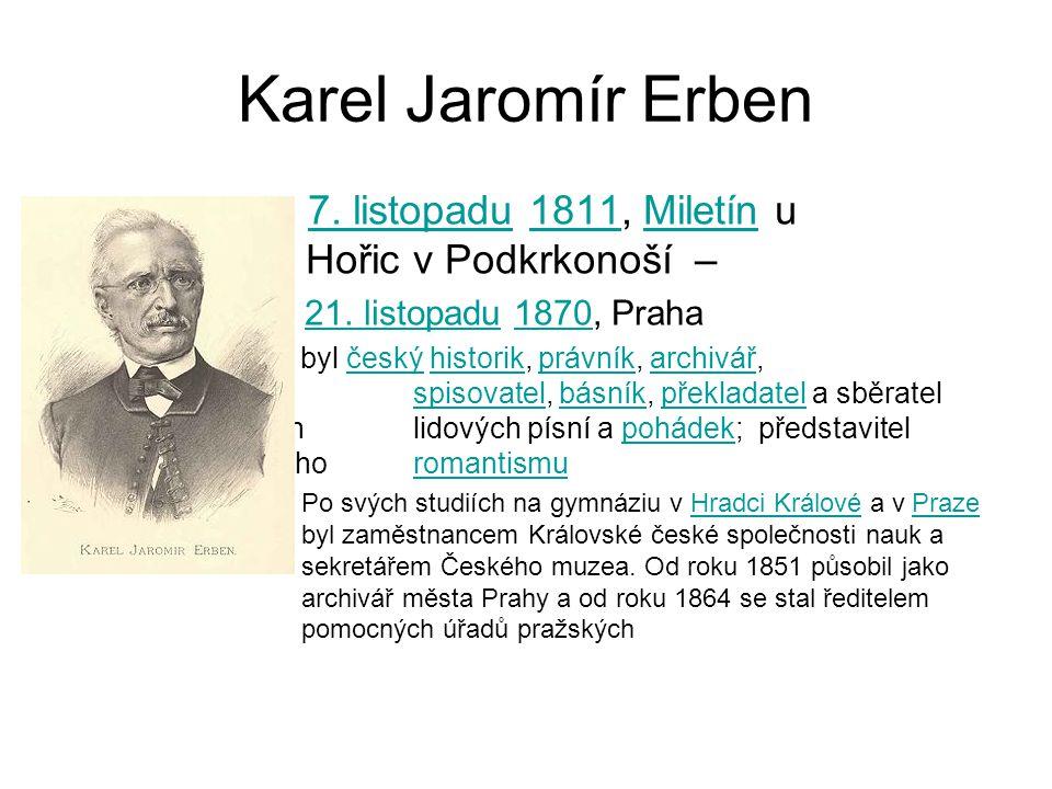 Karel Jaromír Erben 7. listopadu 1811, Miletín u Hořic v Podkrkonoší –7. listopadu1811Miletín – 21. listopadu 1870, Praha21. listopadu1870 byl český h