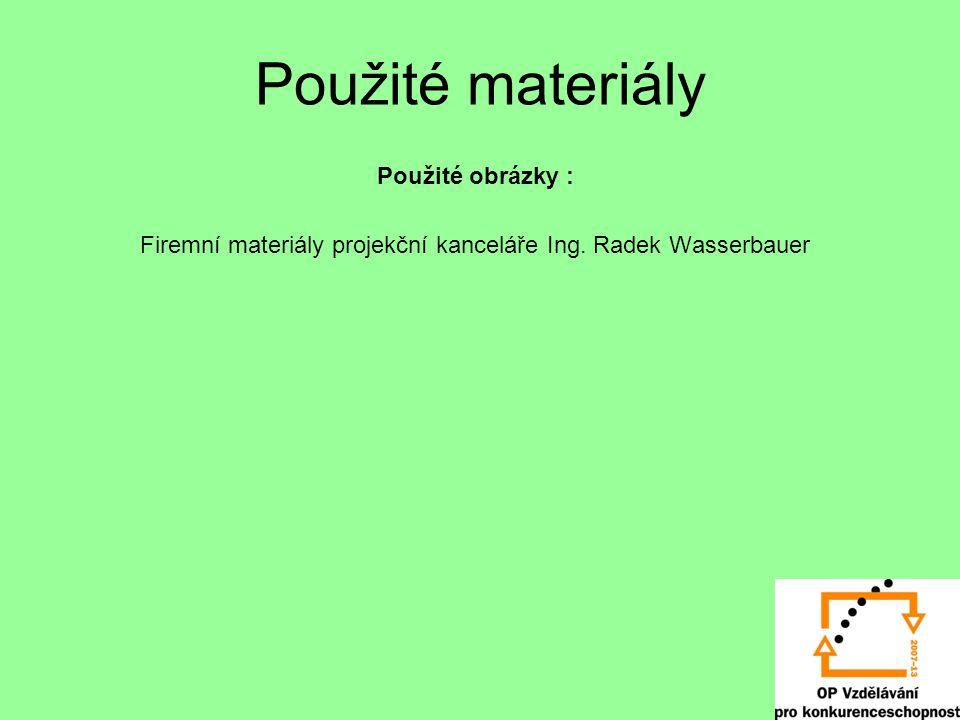 Použité materiály Použité obrázky : Firemní materiály projekční kanceláře Ing. Radek Wasserbauer