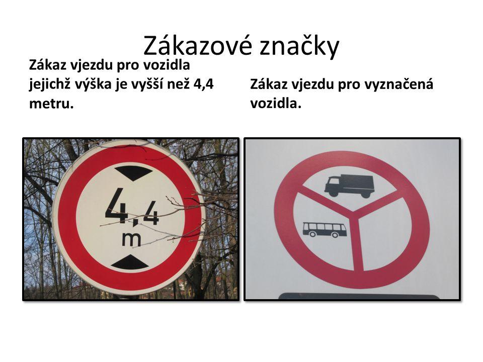 Zákazové značky Zákaz vjezdu pro vozidla jejichž výška je vyšší než 4,4 metru. Zákaz vjezdu pro vyznačená vozidla.