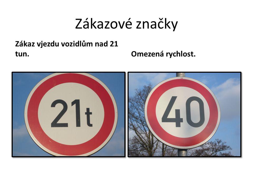 Zákazové značky Zákaz vjezdu vozidlům nad 21 tun.Omezená rychlost.
