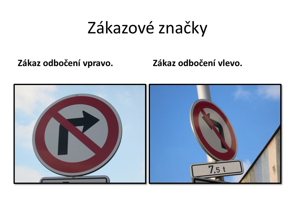 Zákazové značky Zákaz odbočení vpravo.Zákaz odbočení vlevo.