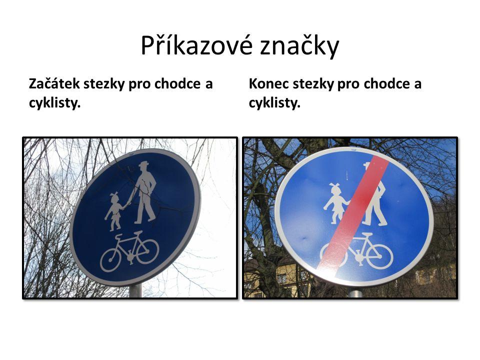 Příkazové značky Začátek stezky pro chodce a cyklisty. Konec stezky pro chodce a cyklisty.