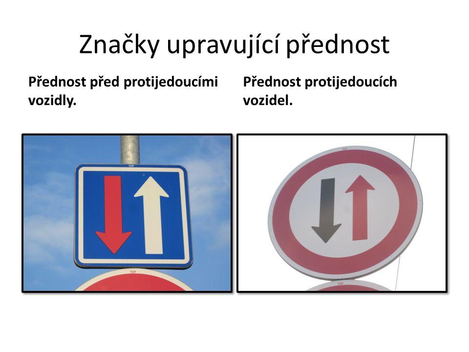 Značky upravující přednost Přednost před protijedoucími vozidly. Přednost protijedoucích vozidel.