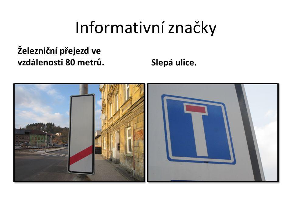 Informativní značky Železniční přejezd ve vzdálenosti 80 metrů.Slepá ulice.