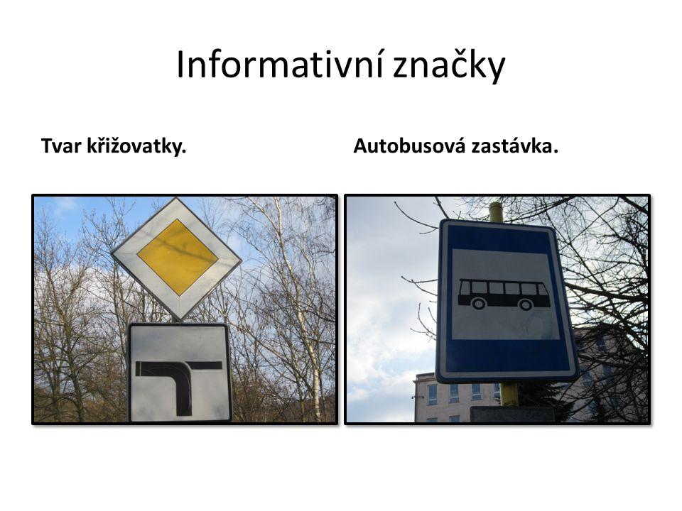 Informativní značky Tvar křižovatky.Autobusová zastávka.
