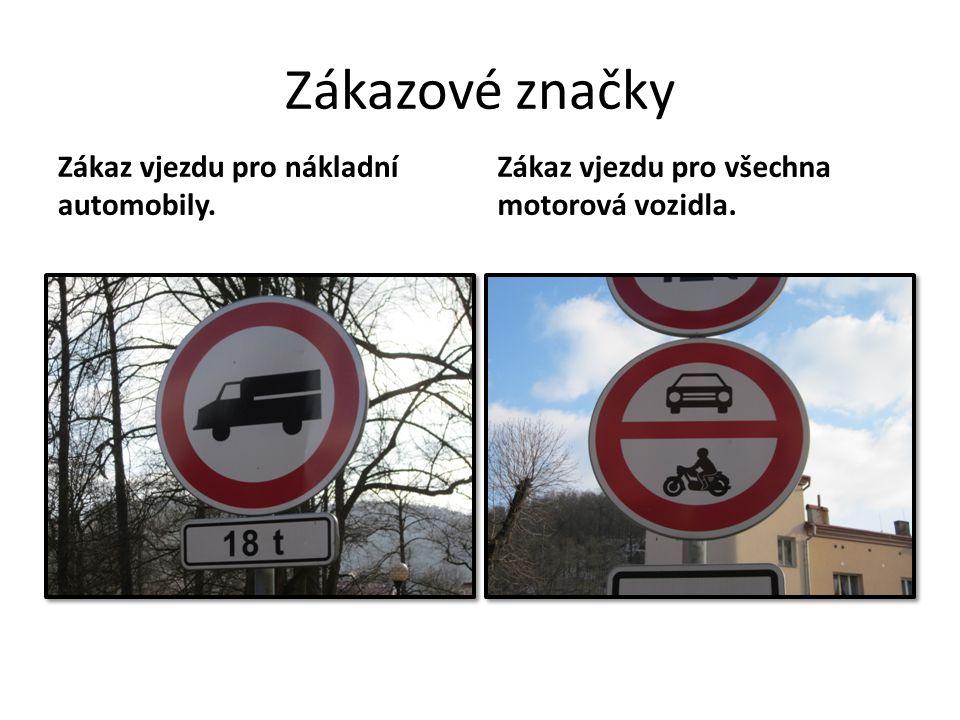Zákazové značky Zákaz vjezdu pro nákladní automobily. Zákaz vjezdu pro všechna motorová vozidla.