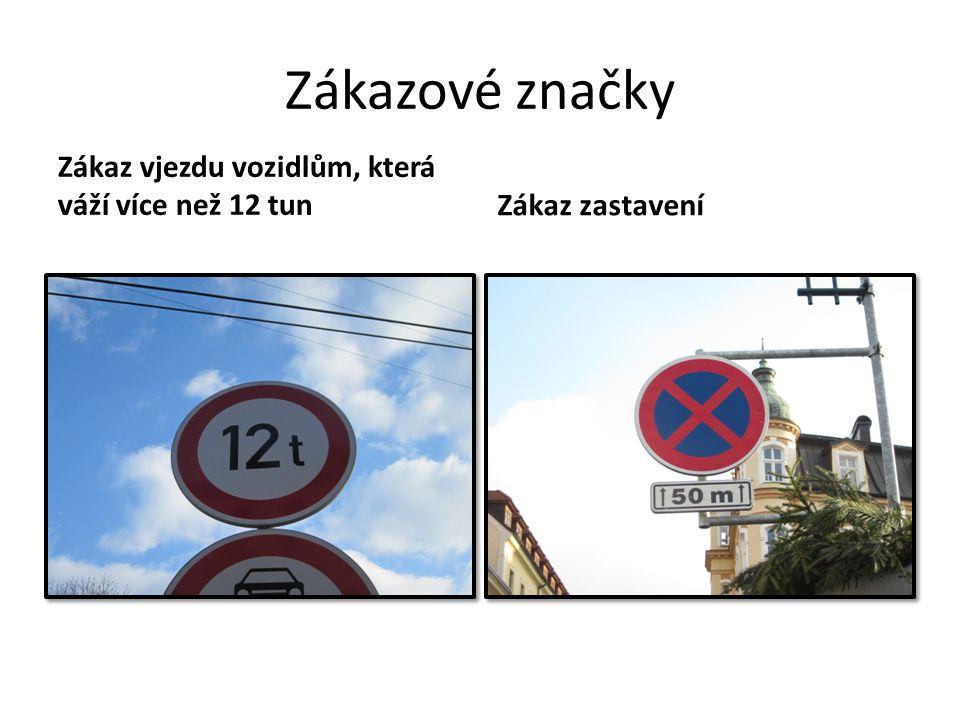 Zákazové značky Zákaz vjezdu vozidlům, která váží více než 12 tunZákaz zastavení