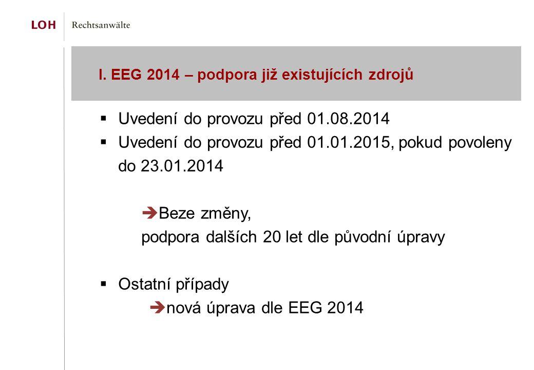 I. EEG 2014 – podpora již existujících zdrojů  Uvedení do provozu před 01.08.2014  Uvedení do provozu před 01.01.2015, pokud povoleny do 23.01.2014