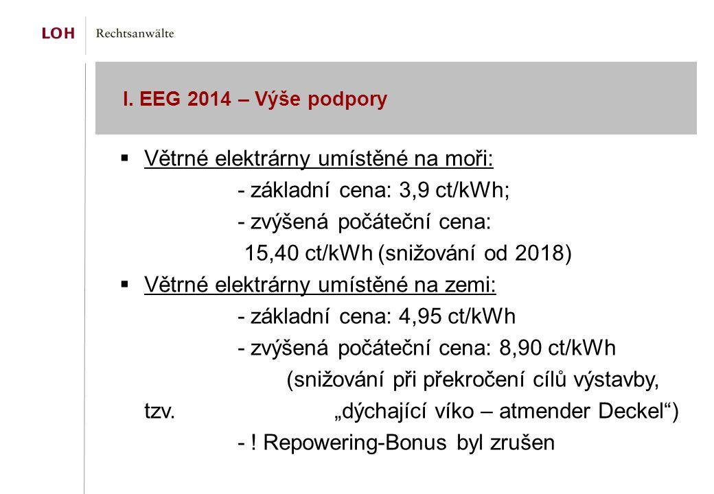 I. EEG 2014 – Výše podpory  Větrné elektrárny umístěné na moři: - základní cena: 3,9 ct/kWh; - zvýšená počáteční cena: 15,40 ct/kWh (snižování od 201