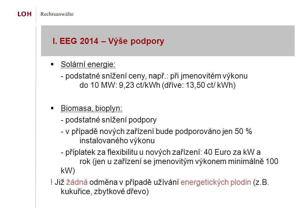 I. EEG 2014 – Výše podpory  Solární energie: - podstatné snížení ceny, např.: při jmenovitém výkonu do 10 MW: 9,23 ct/kWh (dříve: 13,50 ct/ kWh)  Bi