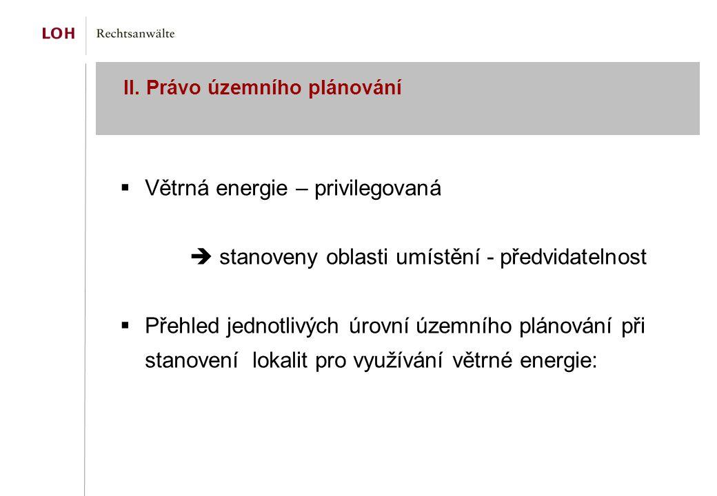 II. Právo územního plánování  Větrná energie – privilegovaná  stanoveny oblasti umístění - předvidatelnost  Přehled jednotlivých úrovní územního pl