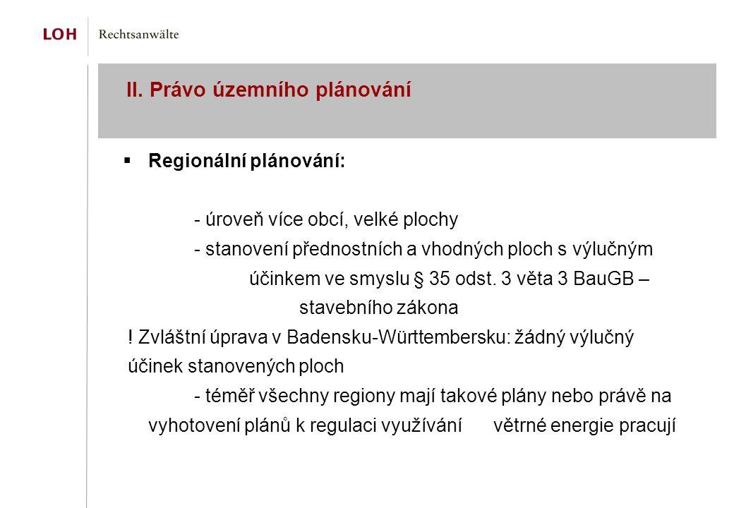 II. Právo územního plánování  Regionální plánování: - úroveň více obcí, velké plochy - stanovení přednostních a vhodných ploch s výlučným účinkem ve