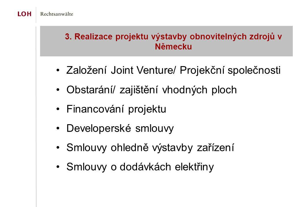 3. Realizace projektu výstavby obnovitelných zdrojů v Německu Založení Joint Venture/ Projekční společnosti Obstarání/ zajištění vhodných ploch Financ