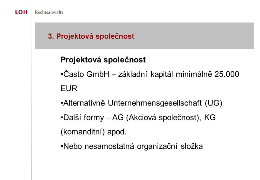 3. Projektová společnost Projektová společnost Často GmbH – základní kapitál minimálně 25.000 EUR Alternativně Unternehmensgesellschaft (UG) Další for