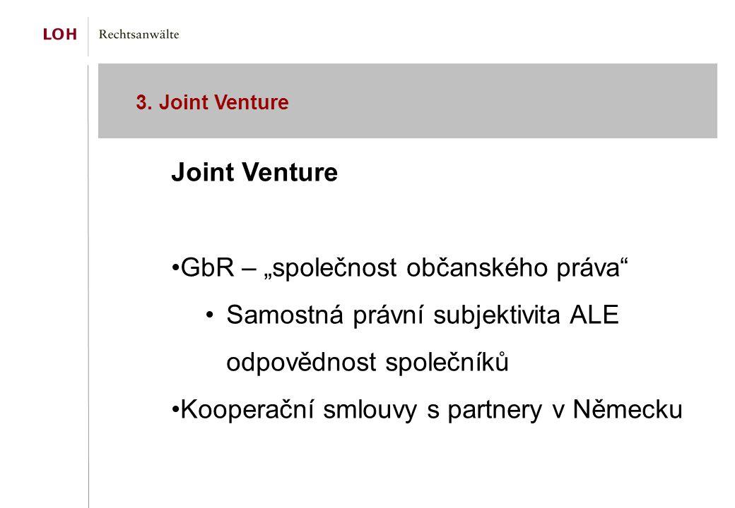 """3. Joint Venture Joint Venture GbR – """"společnost občanského práva"""" Samostná právní subjektivita ALE odpovědnost společníků Kooperační smlouvy s partne"""