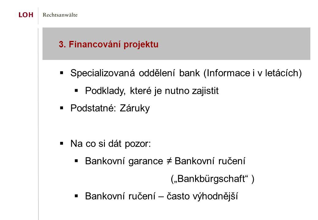 3. Financování projektu  Specializovaná oddělení bank (Informace i v letácích)  Podklady, které je nutno zajistit  Podstatné: Záruky  Na co si dát