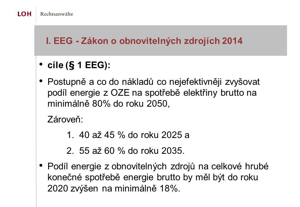 I. EEG - Zákon o obnovitelných zdrojích 2014 cíle (§ 1 EEG): Postupně a co do nákladů co nejefektivněji zvyšovat podíl energie z OZE na spotřebě elekt