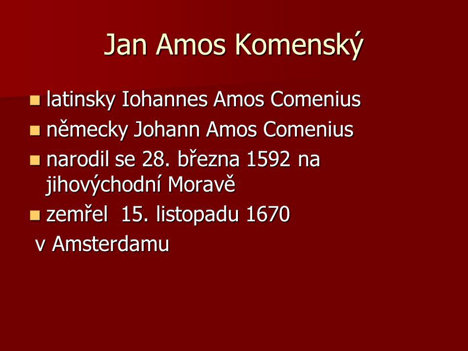 Jan Amos Komenský latinsky Iohannes Amos Comenius latinsky Iohannes Amos Comenius německy Johann Amos Comenius německy Johann Amos Comenius narodil se