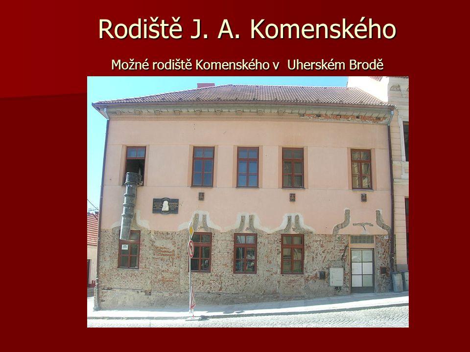 Rodiště J. A. Komenského Možné rodiště Komenského v Uherském Brodě Rodiště J. A. Komenského Možné rodiště Komenského v Uherském Brodě