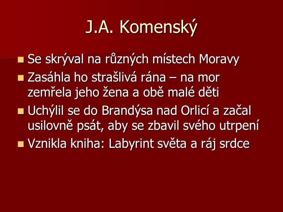J.A. Komenský Se skrýval na různých místech Moravy Se skrýval na různých místech Moravy Zasáhla ho strašlivá rána – na mor zemřela jeho žena a obě mal