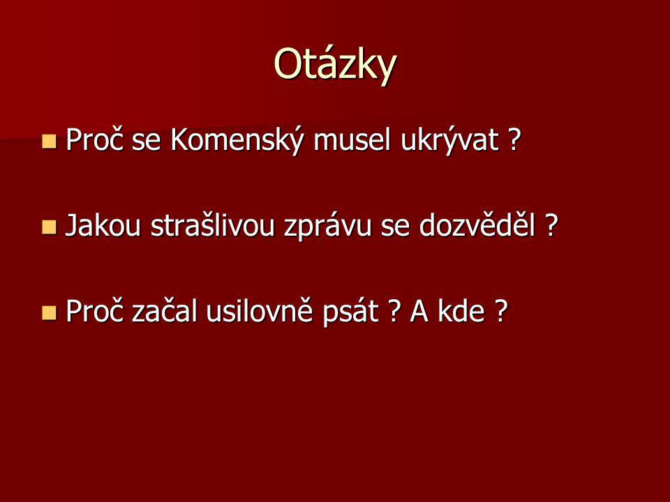 Otázky Proč se Komenský musel ukrývat . Proč se Komenský musel ukrývat .