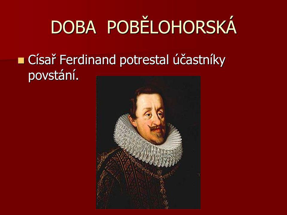 DOBA POBĚLOHORSKÁ Císař Ferdinand potrestal účastníky povstání.