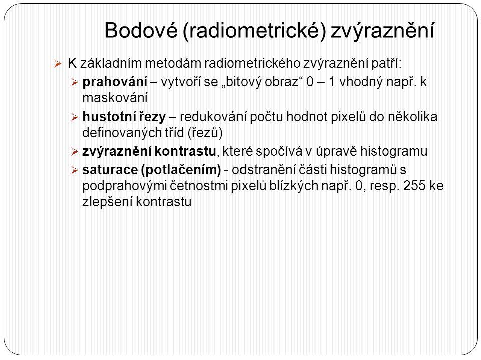 """Bodové (radiometrické) zvýraznění  K základním metodám radiometrického zvýraznění patří:  prahování – vytvoří se """"bitový obraz"""" 0 – 1 vhodný např. k"""