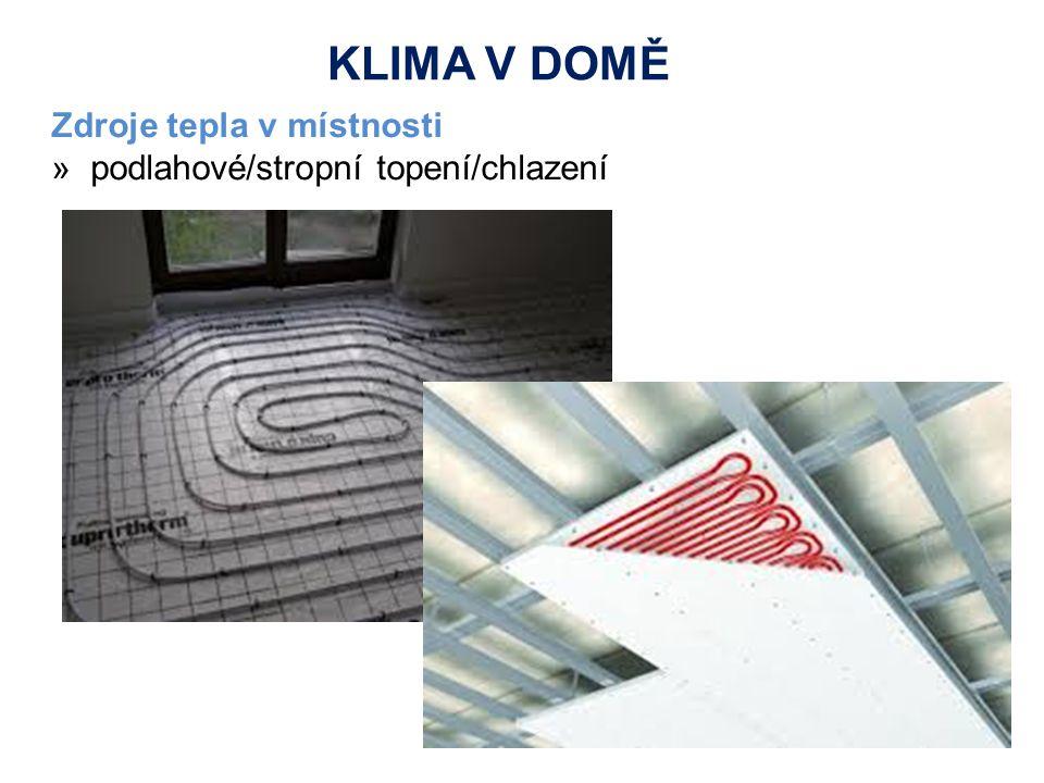 Zdroje tepla v místnosti »podlahové/stropní topení/chlazení KLIMA V DOMĚ