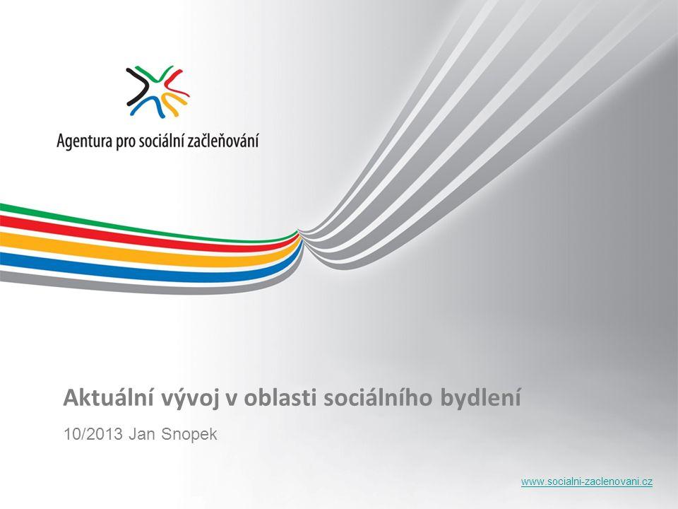 www.socialni-zaclenovani.cz Aktuální vývoj v oblasti sociálního bydlení 10/2013 Jan Snopek