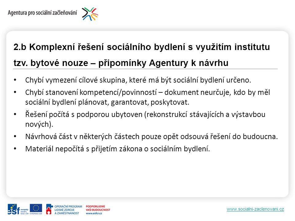 www.socialni-zaclenovani.cz 2.b Komplexní řešení sociálního bydlení s využitím institutu tzv. bytové nouze – připomínky Agentury k návrhu Chybí vymeze
