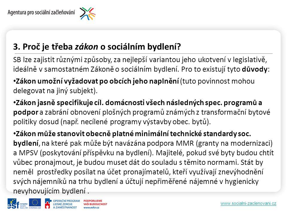 www.socialni-zaclenovani.cz 3. Proč je třeba zákon o sociálním bydlení? SB lze zajistit různými způsoby, za nejlepší variantou jeho ukotvení v legisla