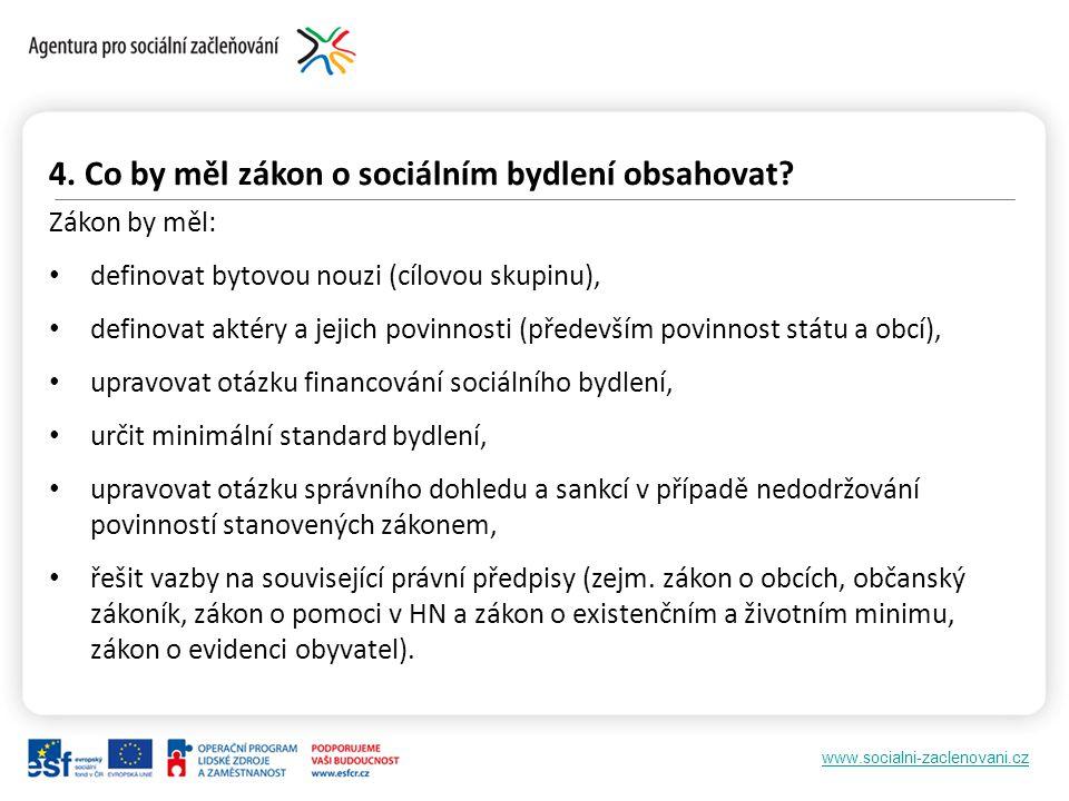 www.socialni-zaclenovani.cz 4. Co by měl zákon o sociálním bydlení obsahovat? Zákon by měl: definovat bytovou nouzi (cílovou skupinu), definovat aktér