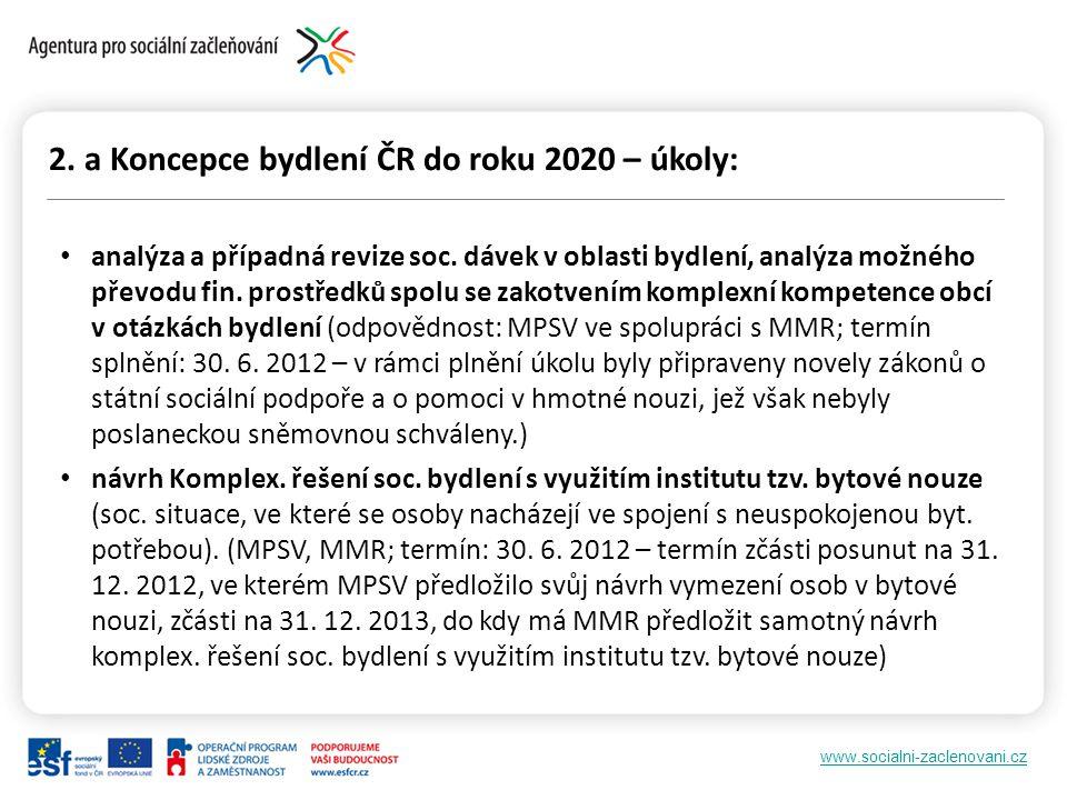 www.socialni-zaclenovani.cz 2. a Koncepce bydlení ČR do roku 2020 – úkoly: analýza a případná revize soc. dávek v oblasti bydlení, analýza možného pře