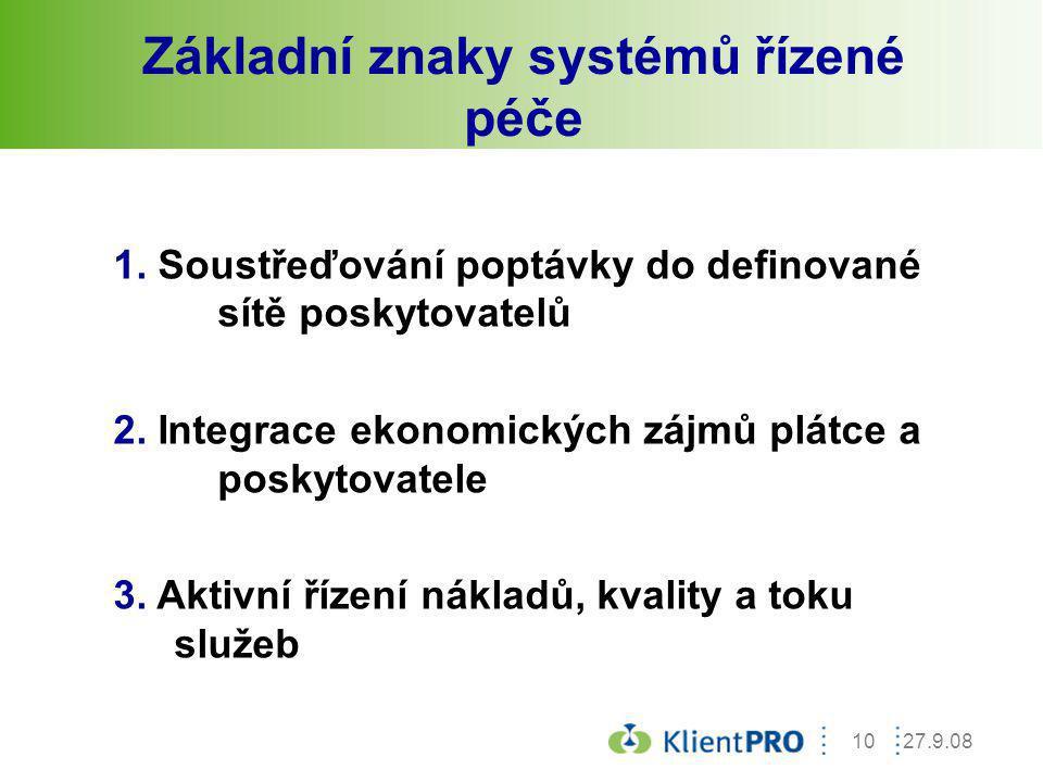 27.9.0810 Základní znaky systémů řízené péče 1. Soustřeďování poptávky do definované sítě poskytovatelů 2. Integrace ekonomických zájmů plátce a posky